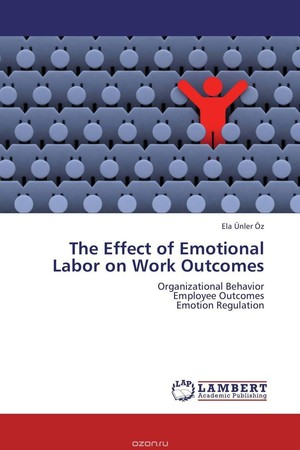 emotional labor during the organizational sciences Emotional labor will vary according to the strategy used (ashkanasy, härtel, & daus, 2002 goldberg & grandey, 2007) indeed, if one ends out truly feeling the emotion that he or she is displaying (ie deep acting).